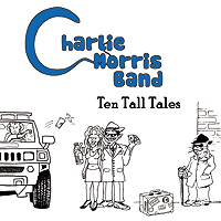Ten Tall Tales, the new CD from the Charlie Morris Band