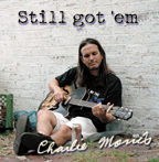 Still got 'em, the new CD from Charlie Morris