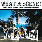 What A Scene! the new CD from the Charlie Morris Band